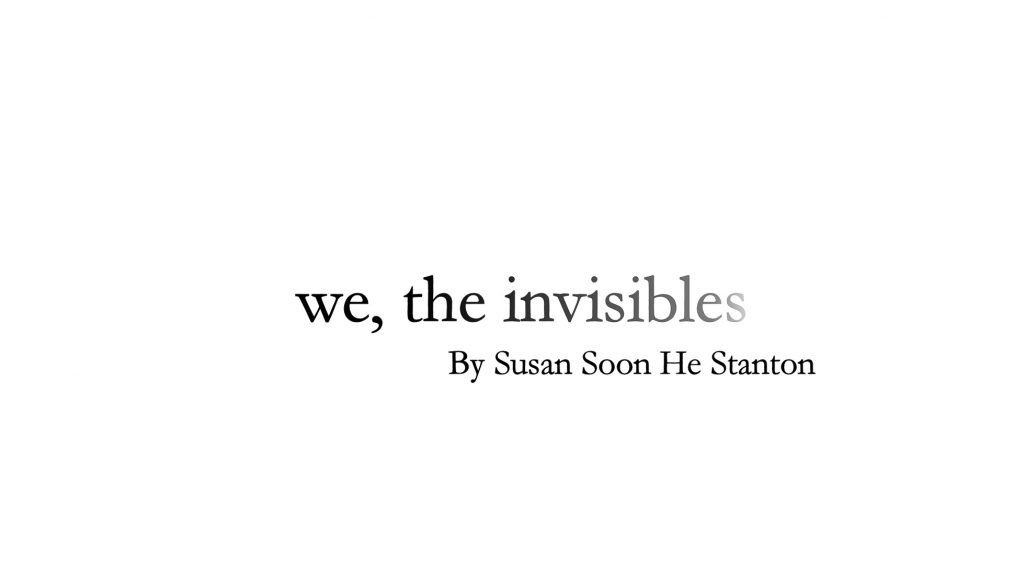 """fading text reads """"we, the invisibles,"""" by Susan Soon He Stanton"""